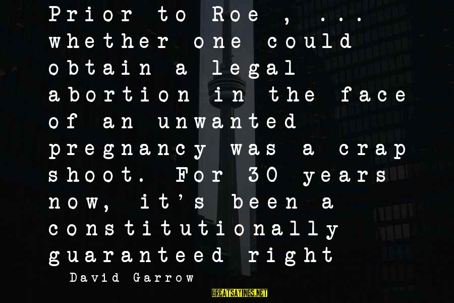 Pregnancy Shoot Sayings By David Garrow: Prior to Roe , ... whether one could obtain a legal abortion in the face