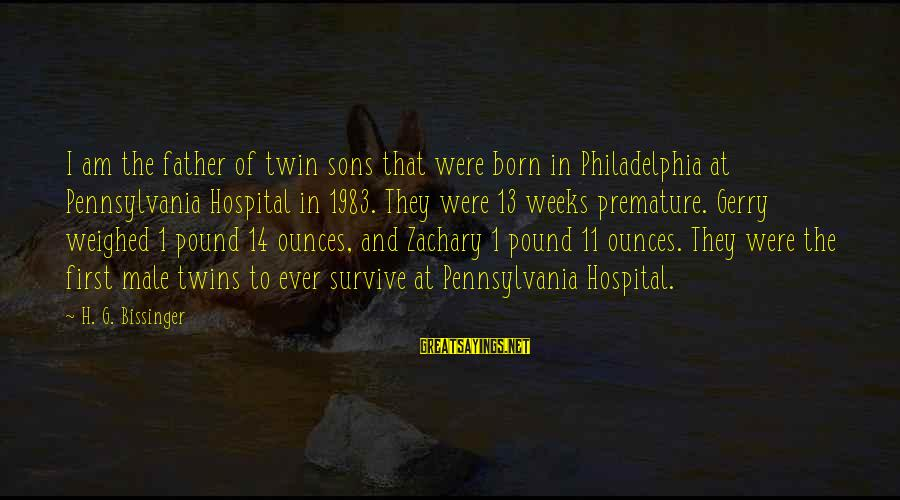Premature Twins Sayings By H. G. Bissinger: I am the father of twin sons that were born in Philadelphia at Pennsylvania Hospital