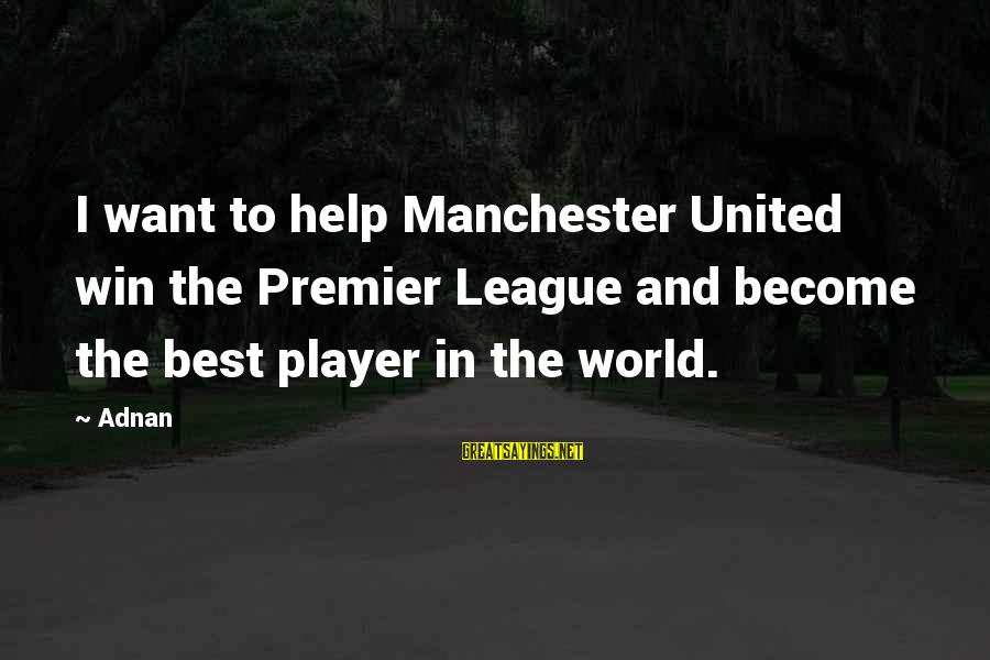 Premier League Sayings By Adnan: I want to help Manchester United win the Premier League and become the best player