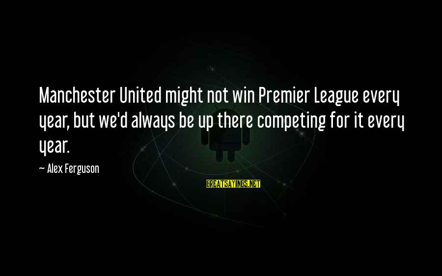 Premier League Sayings By Alex Ferguson: Manchester United might not win Premier League every year, but we'd always be up there