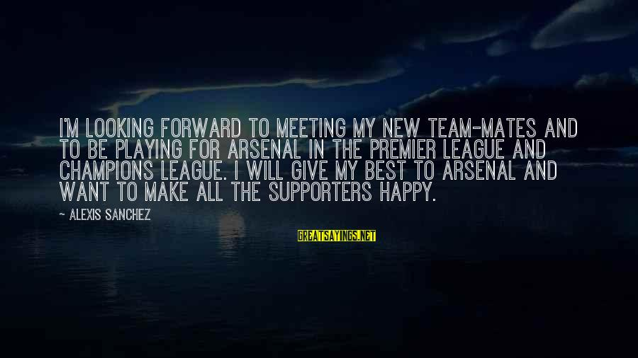 Premier League Sayings By Alexis Sanchez: I'm looking forward to meeting my new team-mates and to be playing for Arsenal in