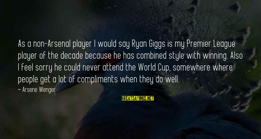 Premier League Sayings By Arsene Wenger: As a non-Arsenal player I would say Ryan Giggs is my Premier League player of