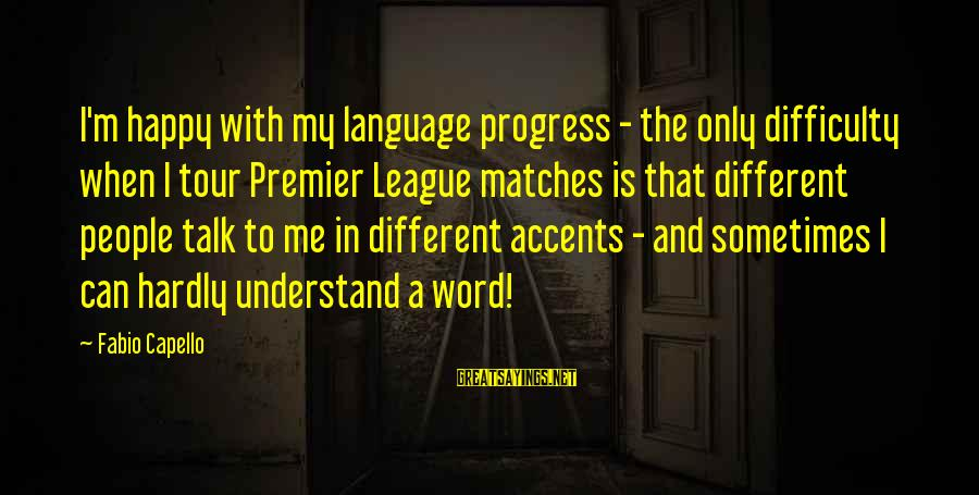 Premier League Sayings By Fabio Capello: I'm happy with my language progress - the only difficulty when I tour Premier League