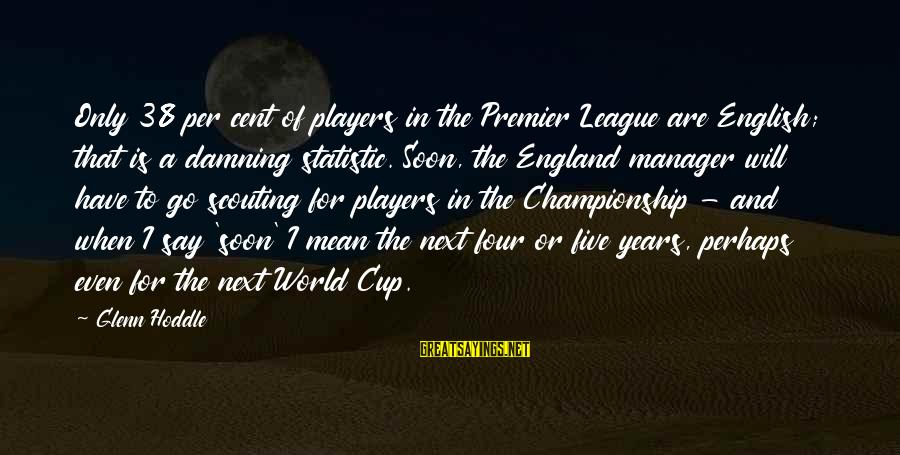 Premier League Sayings By Glenn Hoddle: Only 38 per cent of players in the Premier League are English; that is a