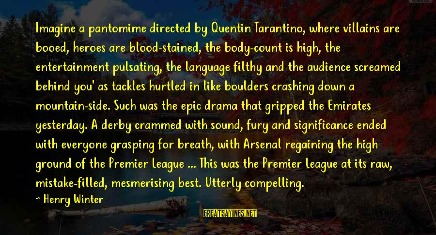 Premier League Sayings By Henry Winter: Imagine a pantomime directed by Quentin Tarantino, where villains are booed, heroes are blood-stained, the