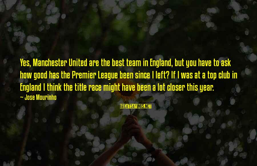 Premier League Sayings By Jose Mourinho: Yes, Manchester United are the best team in England, but you have to ask how