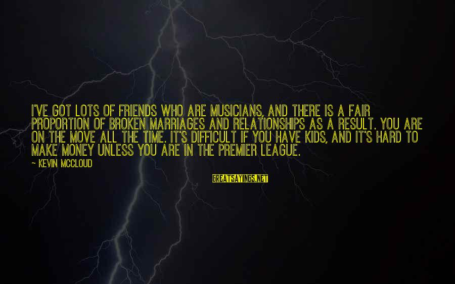 Premier League Sayings By Kevin McCloud: I've got lots of friends who are musicians, and there is a fair proportion of