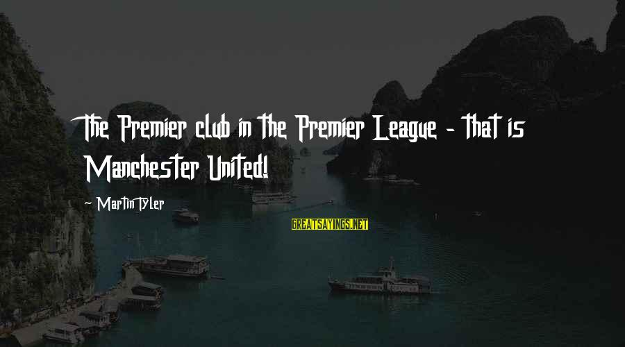 Premier League Sayings By Martin Tyler: The Premier club in the Premier League - that is Manchester United!