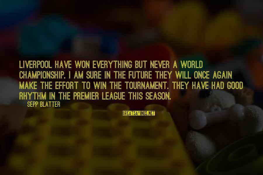 Premier League Sayings By Sepp Blatter: Liverpool have won everything but never a World Championship. I am sure in the future