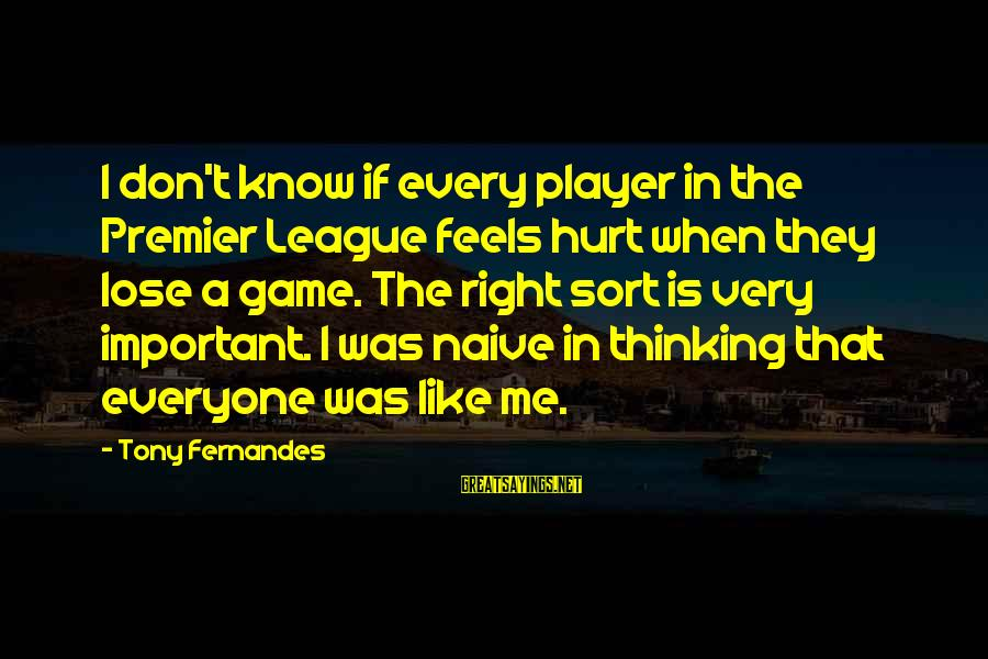 Premier League Sayings By Tony Fernandes: I don't know if every player in the Premier League feels hurt when they lose