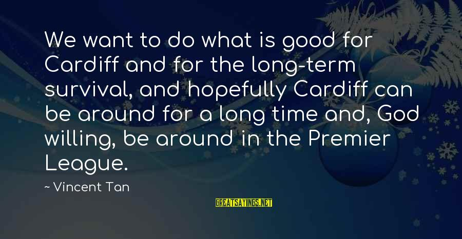 Premier League Sayings By Vincent Tan: We want to do what is good for Cardiff and for the long-term survival, and