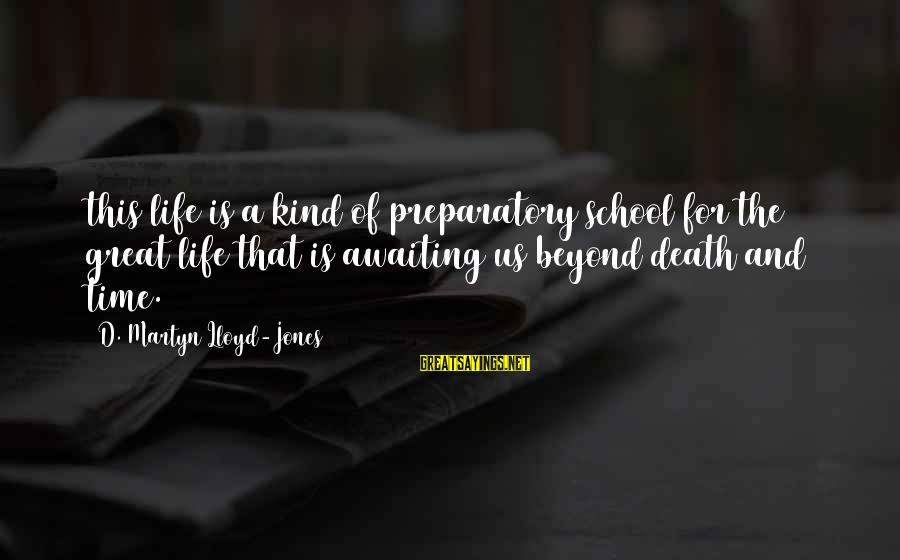 Preparatory School Sayings By D. Martyn Lloyd-Jones: this life is a kind of preparatory school for the great life that is awaiting