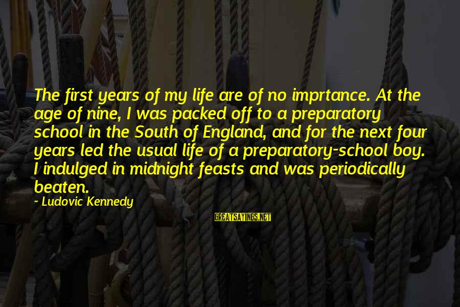 Preparatory School Sayings By Ludovic Kennedy: The first years of my life are of no imprtance. At the age of nine,