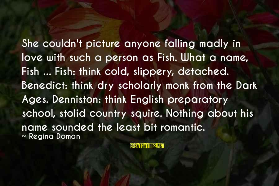Preparatory School Sayings By Regina Doman: She couldn't picture anyone falling madly in love with such a person as Fish. What