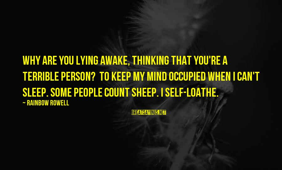 Presc Sayings By Rainbow Rowell: Why are you lying awake, thinking that you're a terrible person? To keep my mind