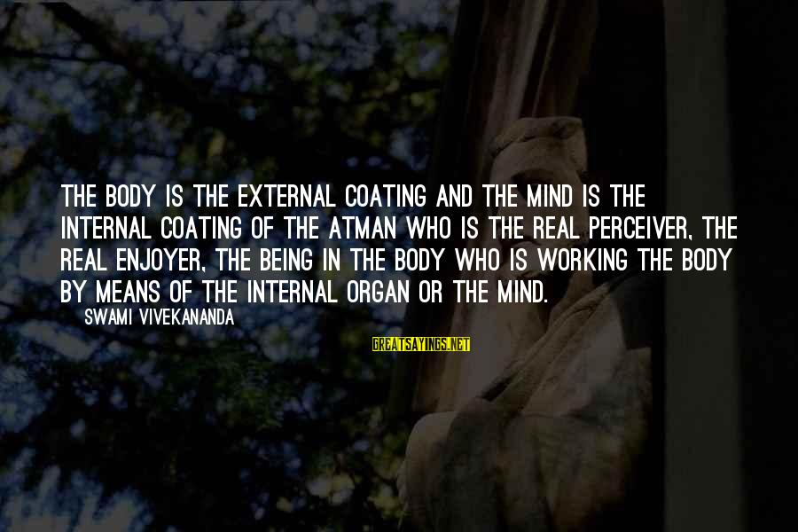 Presc Sayings By Swami Vivekananda: The body is the external coating and the mind is the internal coating of the