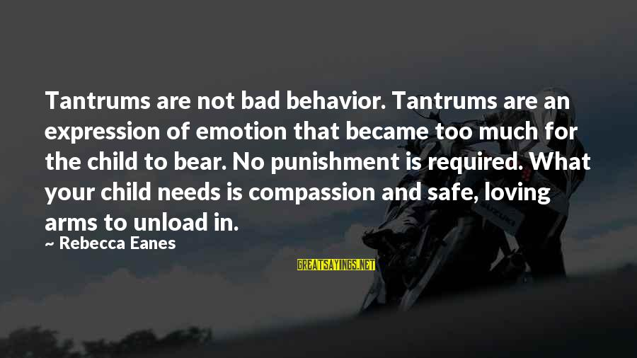 Preschoolers Sayings By Rebecca Eanes: Tantrums are not bad behavior. Tantrums are an expression of emotion that became too much