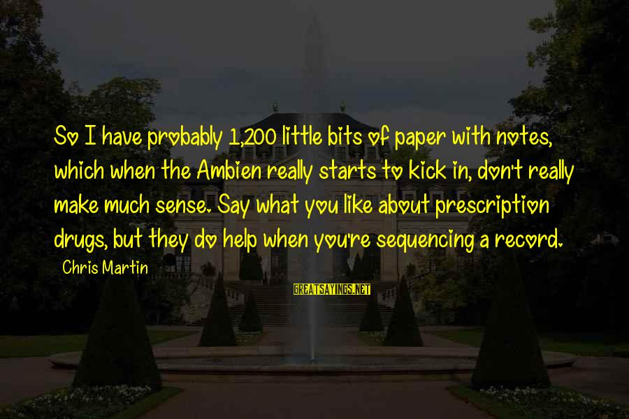 Prescription Drugs Sayings By Chris Martin: So I have probably 1,200 little bits of paper with notes, which when the Ambien