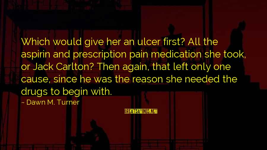 Prescription Drugs Sayings By Dawn M. Turner: Which would give her an ulcer first? All the aspirin and prescription pain medication she