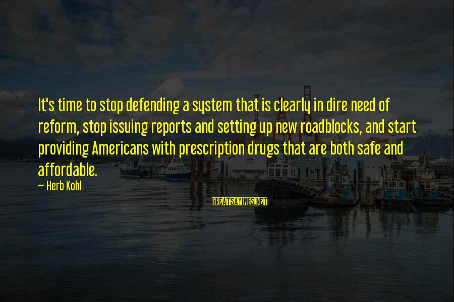 Prescription Drugs Sayings By Herb Kohl: It's time to stop defending a system that is clearly in dire need of reform,