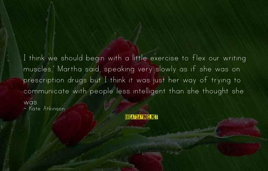 Prescription Drugs Sayings By Kate Atkinson: I think we should begin with a little exercise to flex our writing muscles,' Martha