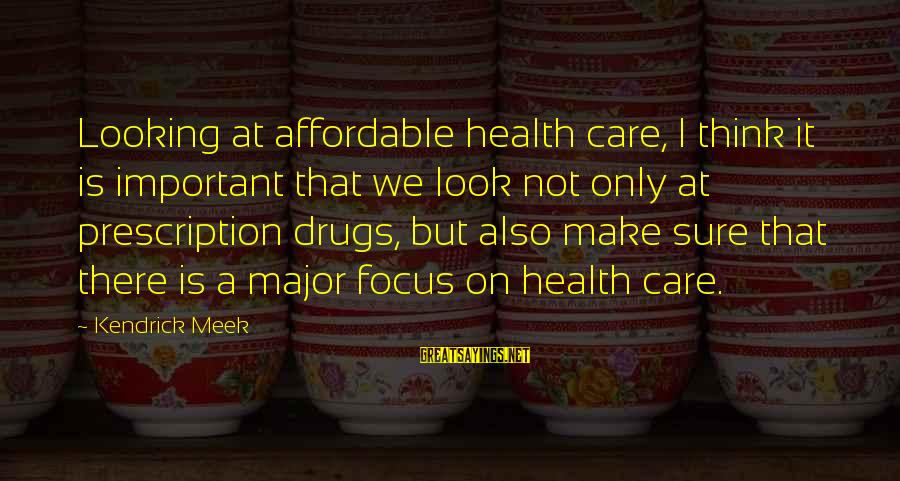Prescription Drugs Sayings By Kendrick Meek: Looking at affordable health care, I think it is important that we look not only