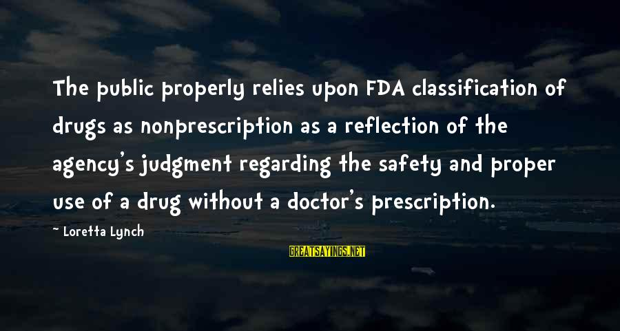 Prescription Drugs Sayings By Loretta Lynch: The public properly relies upon FDA classification of drugs as nonprescription as a reflection of