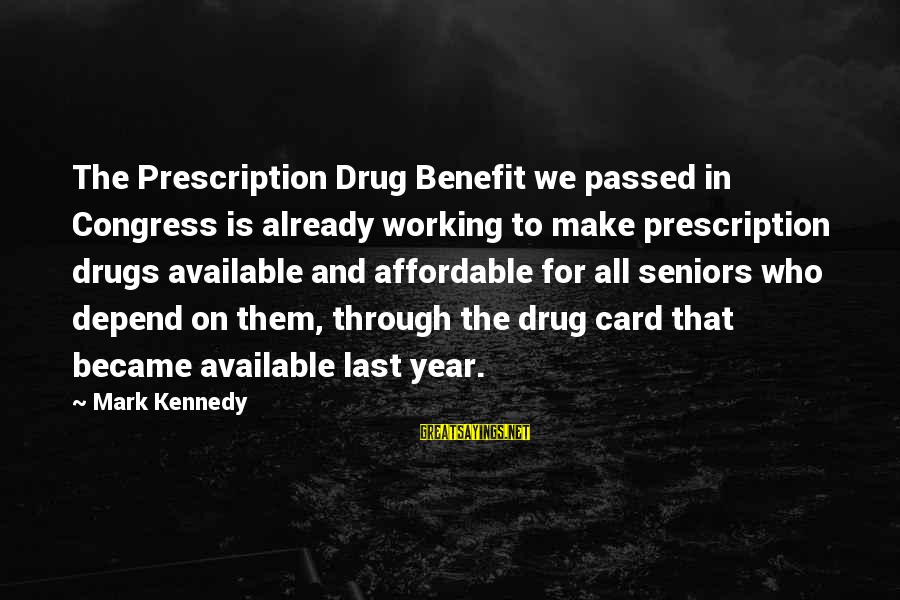 Prescription Drugs Sayings By Mark Kennedy: The Prescription Drug Benefit we passed in Congress is already working to make prescription drugs