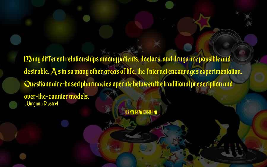 Prescription Drugs Sayings By Virginia Postrel: Many different relationships among patients, doctors, and drugs are possible and desirable. As in so