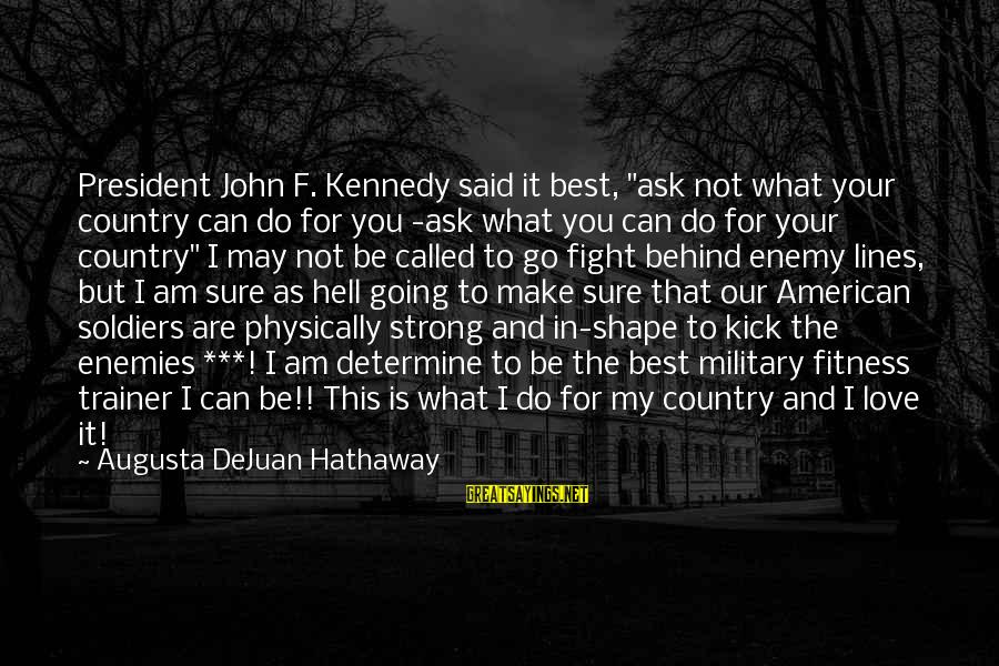 "President Kennedy Sayings By Augusta DeJuan Hathaway: President John F. Kennedy said it best, ""ask not what your country can do for"