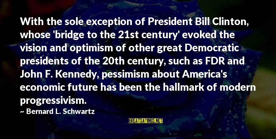 President Kennedy Sayings By Bernard L. Schwartz: With the sole exception of President Bill Clinton, whose 'bridge to the 21st century' evoked