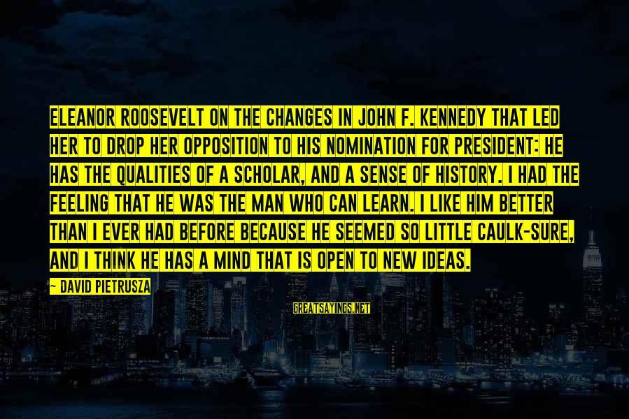 President Kennedy Sayings By David Pietrusza: Eleanor Roosevelt on the changes in John F. Kennedy that led her to drop her