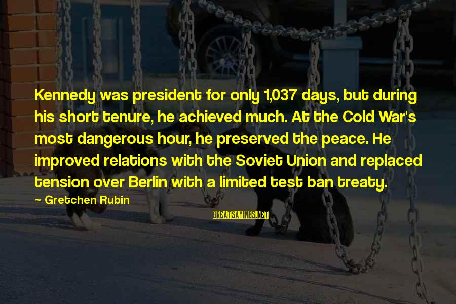 President Kennedy Sayings By Gretchen Rubin: Kennedy was president for only 1,037 days, but during his short tenure, he achieved much.