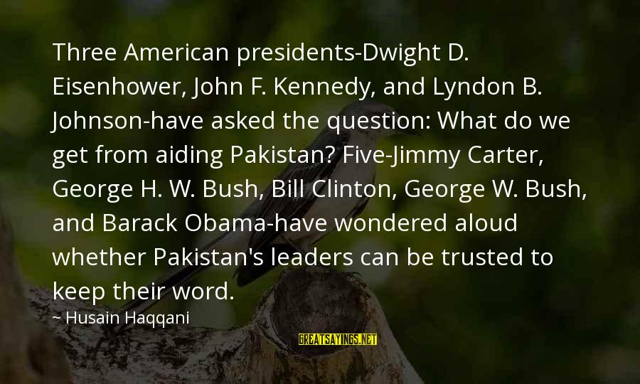 President Kennedy Sayings By Husain Haqqani: Three American presidents-Dwight D. Eisenhower, John F. Kennedy, and Lyndon B. Johnson-have asked the question: