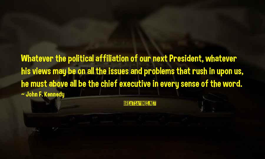President Kennedy Sayings By John F. Kennedy: Whatever the political affiliation of our next President, whatever his views may be on all