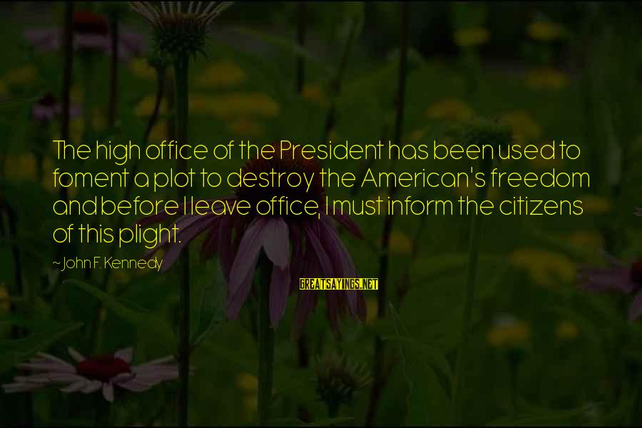 President Kennedy Sayings By John F. Kennedy: The high office of the President has been used to foment a plot to destroy