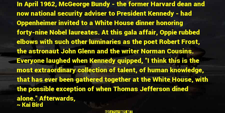 President Kennedy Sayings By Kai Bird: In April 1962, McGeorge Bundy - the former Harvard dean and now national security adviser