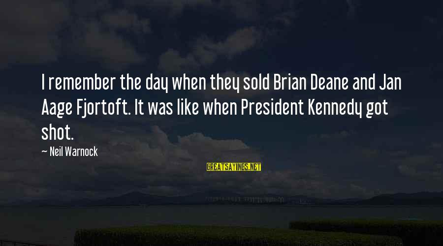 President Kennedy Sayings By Neil Warnock: I remember the day when they sold Brian Deane and Jan Aage Fjortoft. It was