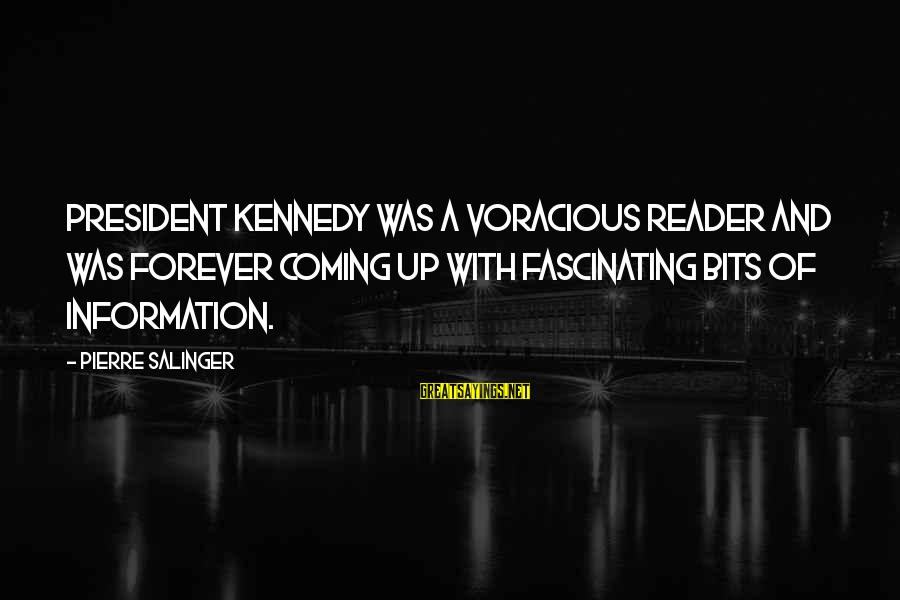President Kennedy Sayings By Pierre Salinger: President Kennedy was a voracious reader and was forever coming up with fascinating bits of