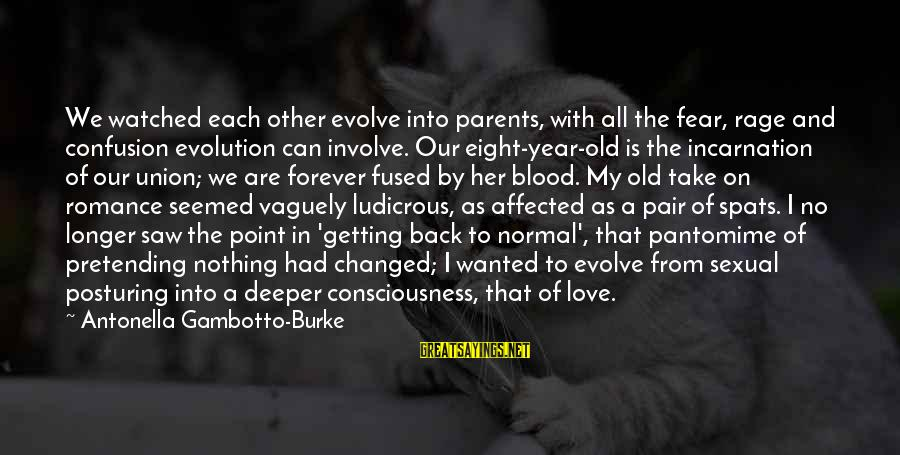 Pretending Love Sayings By Antonella Gambotto-Burke: We watched each other evolve into parents, with all the fear, rage and confusion evolution