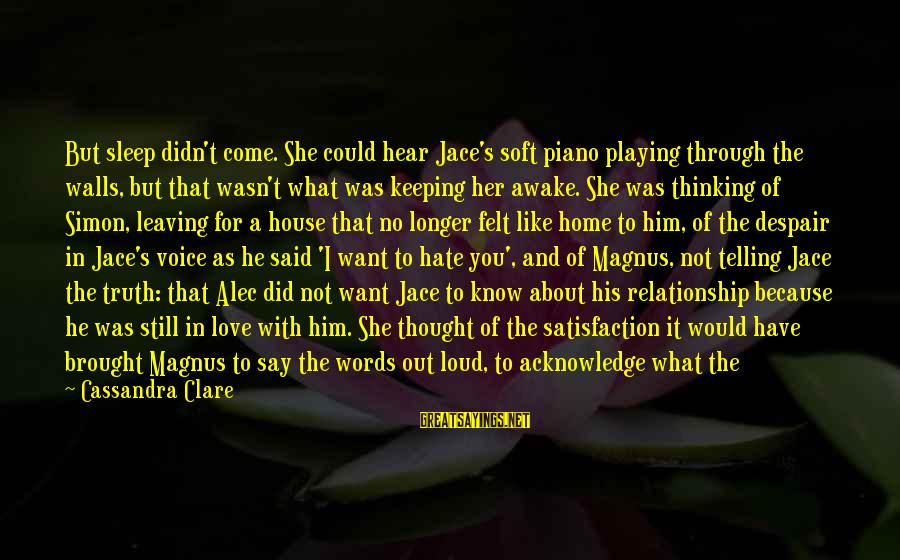 Pretending Love Sayings By Cassandra Clare: But sleep didn't come. She could hear Jace's soft piano playing through the walls, but