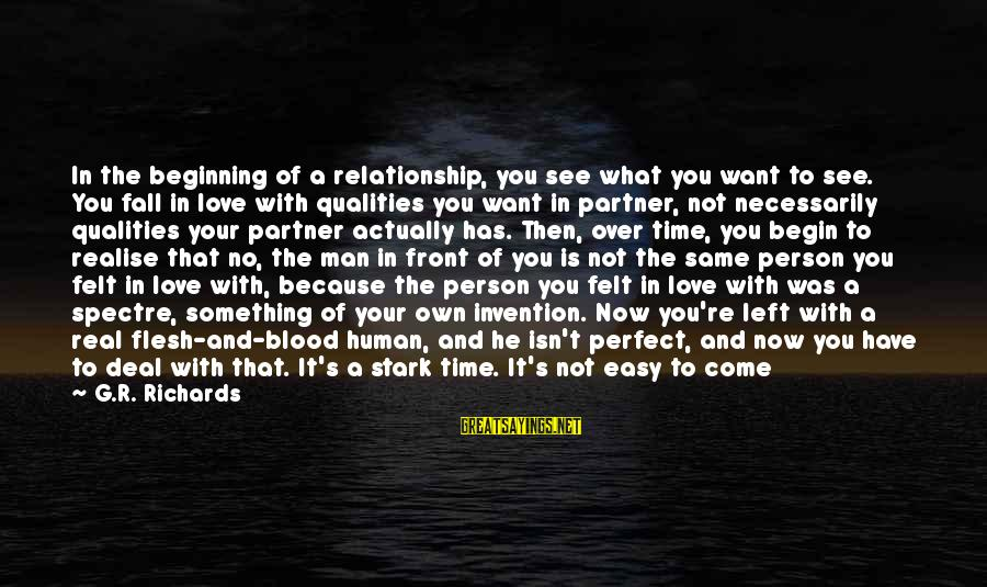 Pretending Love Sayings By G.R. Richards: In the beginning of a relationship, you see what you want to see. You fall