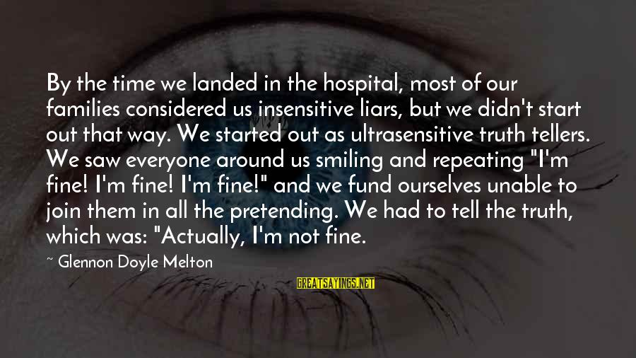 Pretending Love Sayings By Glennon Doyle Melton: By the time we landed in the hospital, most of our families considered us insensitive