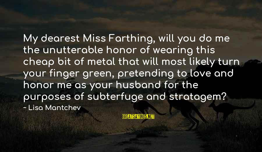 Pretending Love Sayings By Lisa Mantchev: My dearest Miss Farthing, will you do me the unutterable honor of wearing this cheap