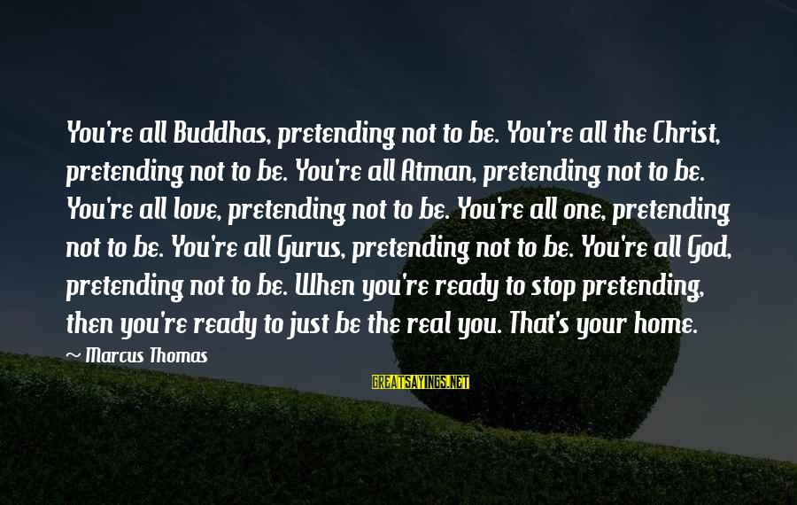 Pretending Love Sayings By Marcus Thomas: You're all Buddhas, pretending not to be. You're all the Christ, pretending not to be.