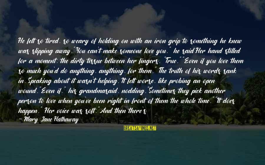 Pretending Love Sayings By Mary Jane Hathaway: He felt so tired, so weary of holding on with an iron grip to something