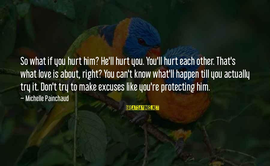 Pretending Love Sayings By Michelle Painchaud: So what if you hurt him? He'll hurt you. You'll hurt each other. That's what