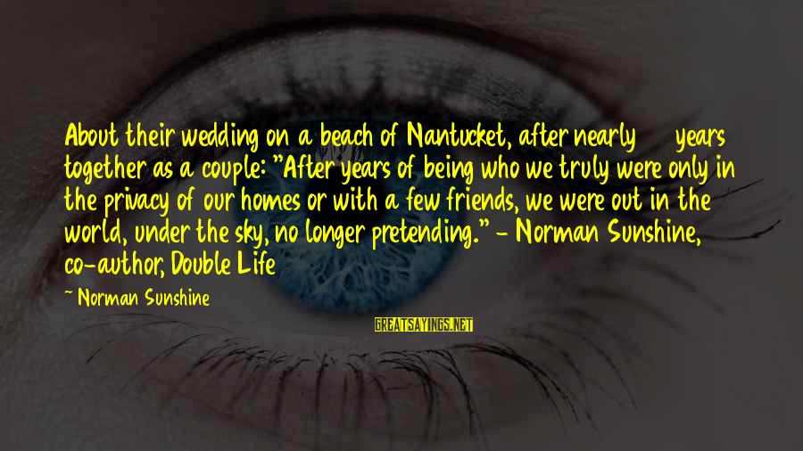 Pretending Love Sayings By Norman Sunshine: About their wedding on a beach of Nantucket, after nearly 50 years together as a