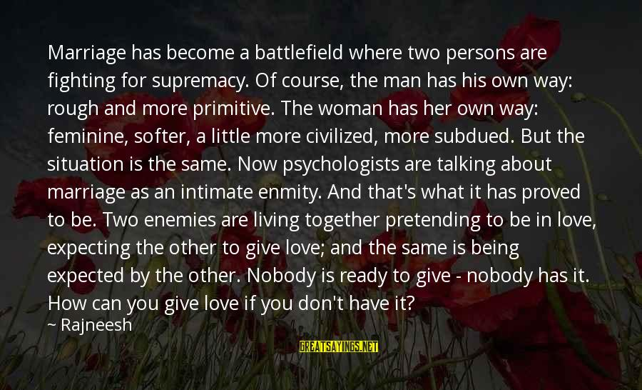 Pretending Love Sayings By Rajneesh: Marriage has become a battlefield where two persons are fighting for supremacy. Of course, the