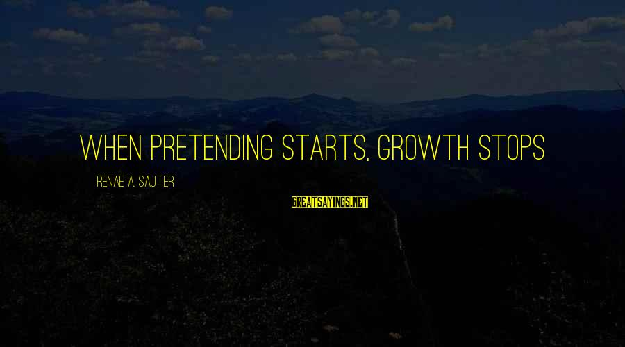 Pretending Love Sayings By Renae A. Sauter: When pretending starts, growth stops